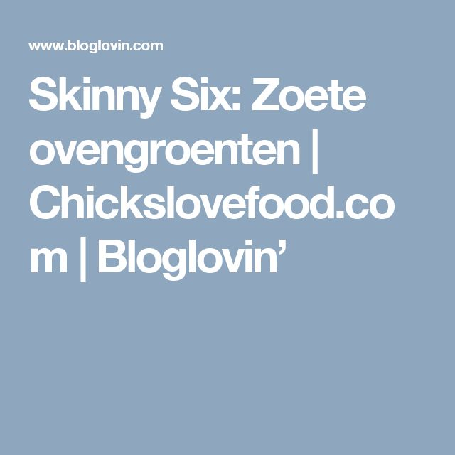 Skinny Six: Zoete ovengroenten | Chickslovefood.com | Bloglovin'
