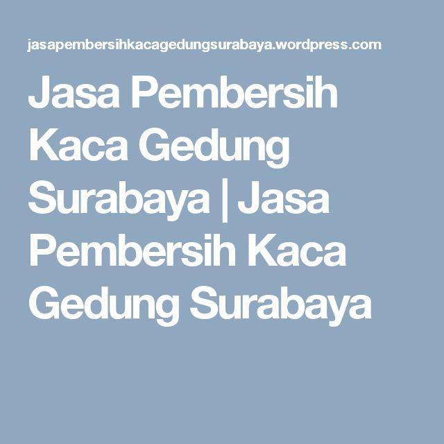Jasa Pembersih Kaca Gedung Surabaya | Jasa Pembersih Kaca Gedung Surabaya