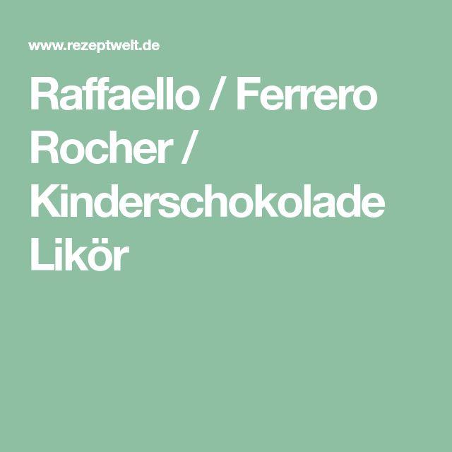 Raffaello / Ferrero Rocher / Kinderschokolade Likör