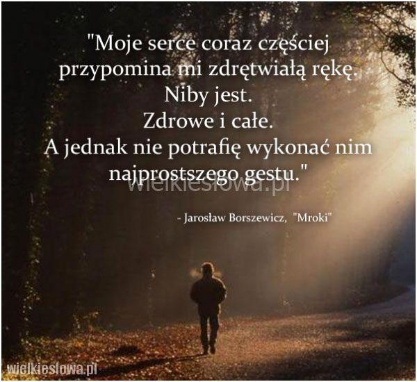 Moje serce coraz częściej przypomina mi... #Boroszewicz-Jarosław,  #Smutek…