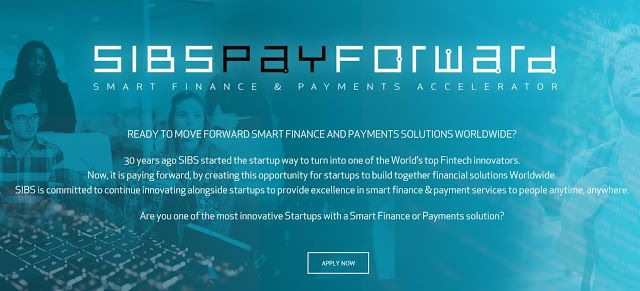 SIBS PAY FOWARD - FINTECH Contest - apply until 31st January 2017   READY TO MOVE FORWARD SMART FINANCE AND PAYMENTS SOLUTIONS WORLDWIDE?30 years ago SIBS started the startup way to turn into one of the Worlds top Fintech innovators.Now it is paying forwa