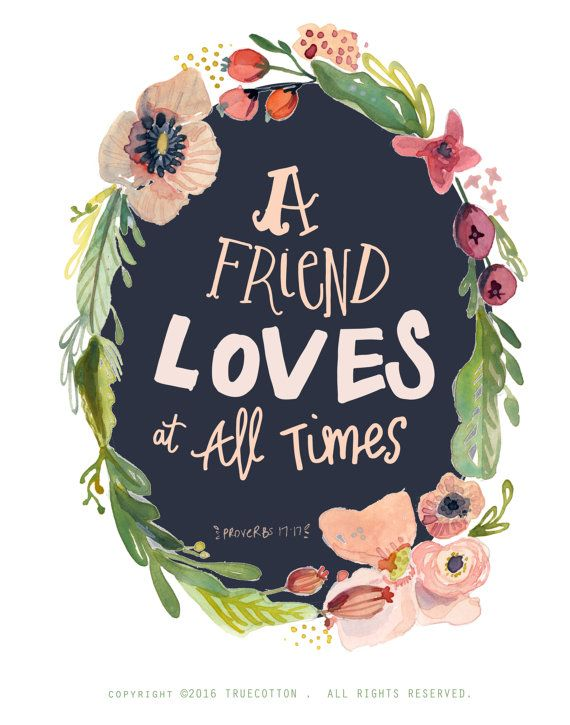 A friend loves at all times Proverbs 17:17 PRINT by truecotton