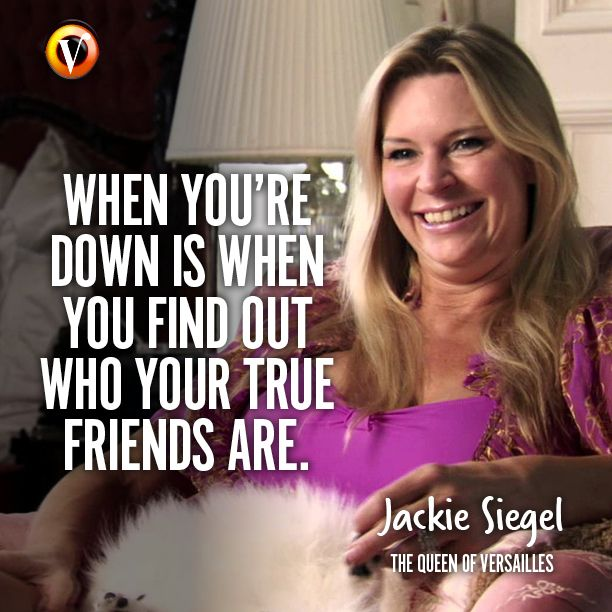 "Jackie Siegel in The Queen of Versailles: ""When you're down is when you find out who your true friends are."" #quote #moviequote #superguide"