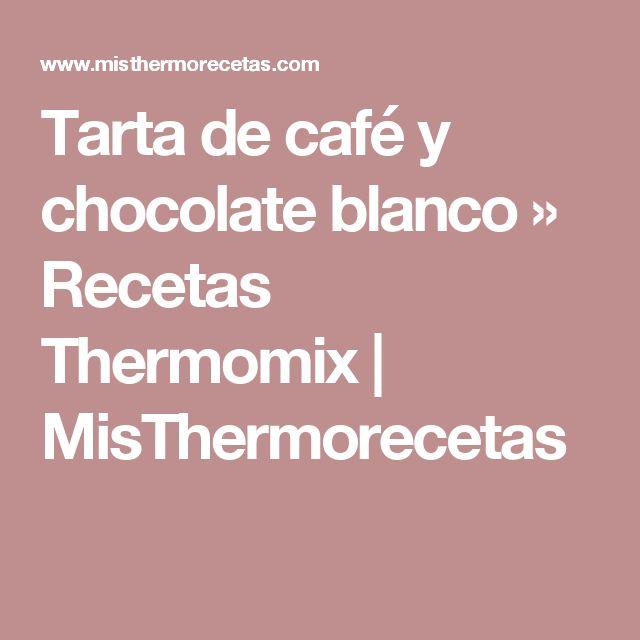 Tarta de café y chocolate blanco » Recetas Thermomix | MisThermorecetas