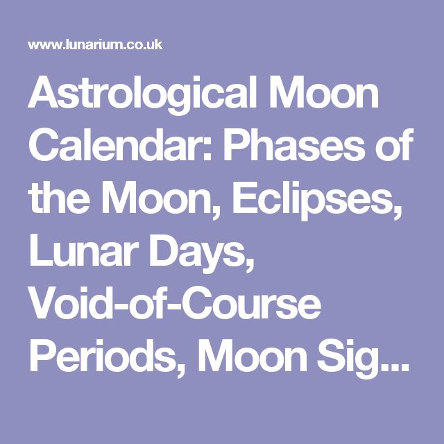 Astrological Moon Calendar: Phases of the Moon, Eclipses, Lunar Days, Void-of-Course Periods, Moon Signs, and more