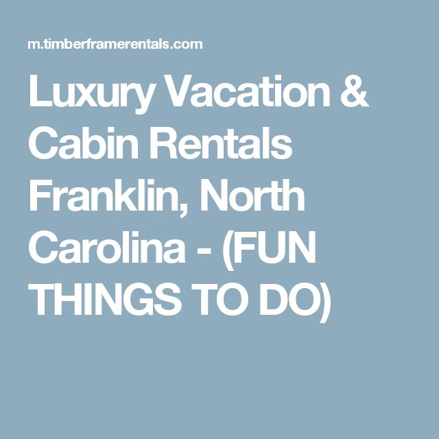 Luxury Vacation & Cabin Rentals Franklin, North Carolina - (FUN THINGS TO DO)