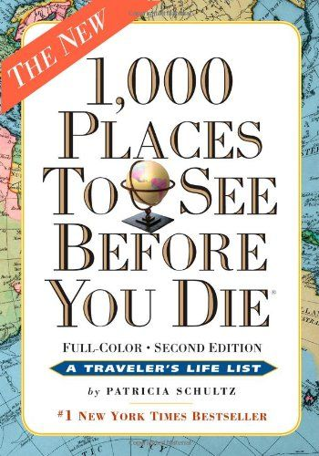 1,000 Places to See Before You Die, the second edition: Completely Revised and Updated with Over 200 New Entries/Patricia Schultz