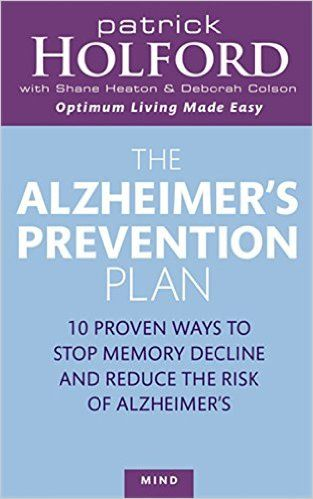 The Alzheimer's Prevention Plan: 10 proven ways to stop memory decline and reduce the risk of Alzheimer's by          Patrick Holford