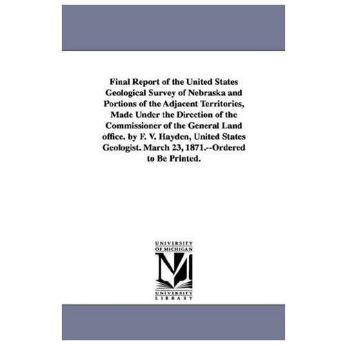 Final Report of the United States Geological Survey of Nebraska and Portions of the Adjacent Territories, Made Under the Direction of the Commissioner