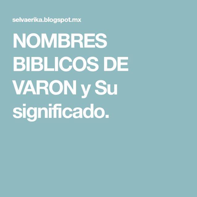 NOMBRES BIBLICOS DE VARON y Su significado.