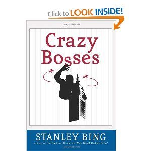 Crazy Bosses: Fully Revised and Updated: Stanley Bing: 9780060731571: Amazon.com: Books