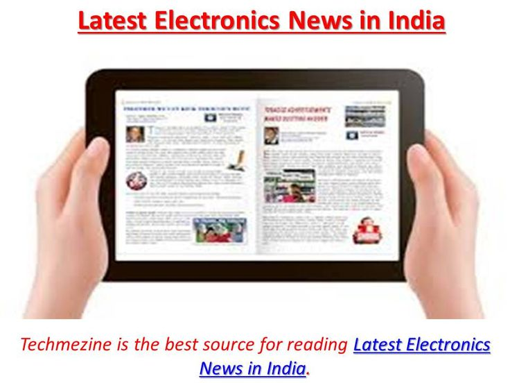 Electronics news in India also consist news related to gadgets, mobiles, software, hardware, machines, computers, etc. being updated day to day can be proved profitable for every person.  For more:-  http://www.techmezine.com/