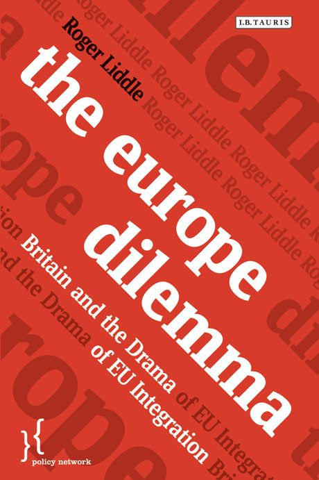 The Europe dilemma : Britain and the drama of EU integration / Roger Liddle. -- London ;  New York :  I. B. Tauris,  2014.
