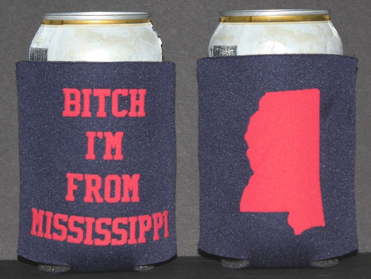 Mississippi Ole Miss Hotty Toddy Fraternity Landmass Koozie Beer Drinking Southern Rebel Bitch Im From Mississippi Ole Miss Koozie