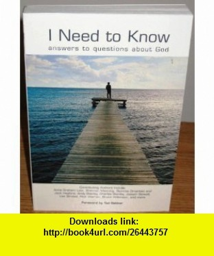 I Need to Know Answers to Questions About God (9781593910358) Anne Graham Lotz, Brennan Manning, Stormie Omartian, Jack Hayford, Andy Stanley, Charles Stanley, Joseph Stowell, Lee Strobel, Rick Warren, Bruce Wilkinson, Ted Dekker , ISBN-10: 1593910355  , ISBN-13: 978-1593910358 ,  , tutorials , pdf , ebook , torrent , downloads , rapidshare , filesonic , hotfile , megaupload , fileserve