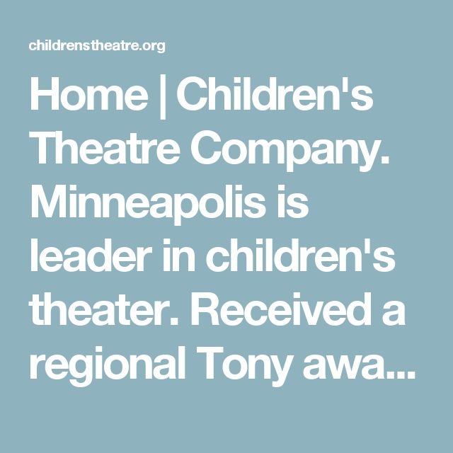 Home | Children's Theatre Company. Minneapolis is leader in children's theater. Received a regional Tony award.