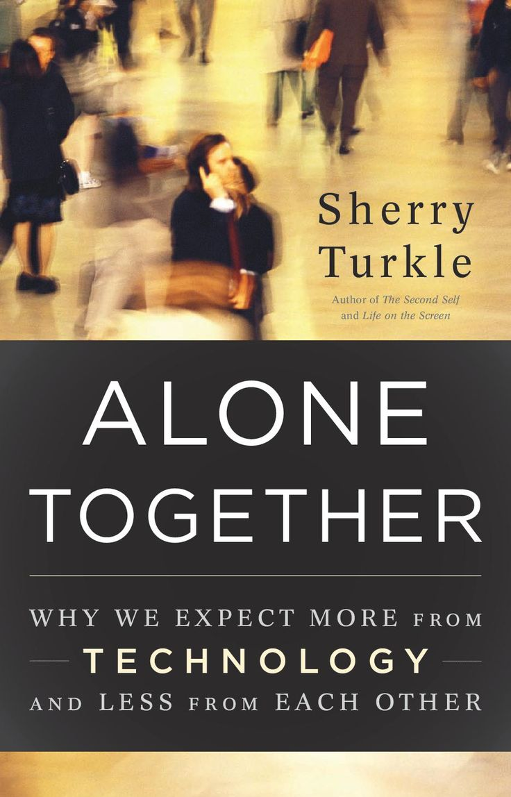Sherry Turkle - Alone Together: Why We Expect More From Technology and Less From Each Other
