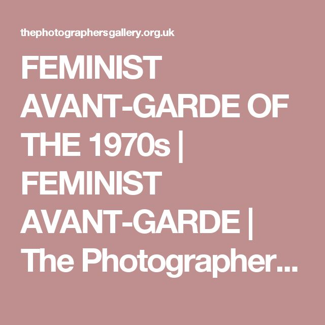 FEMINIST AVANT-GARDE OF THE 1970s | FEMINIST AVANT-GARDE | The Photographers' Gallery