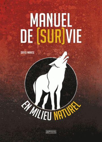 Manuel de (Sur)Vie en Milieu Naturel - Guide de survie - Equipement de survie http://www.equipement-de-survie.fr/produit/livres-et-guides/guide-de-survie/manuel-de-survie-milieu-naturel