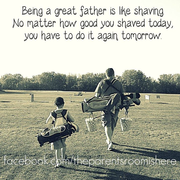 Wrong. Being a great father is like growing a beard. Nurture it and love it and you will make something awesome. It's NEVER okay to shave.