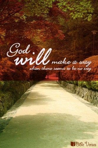 God will make a way.........Isaiah 43:19