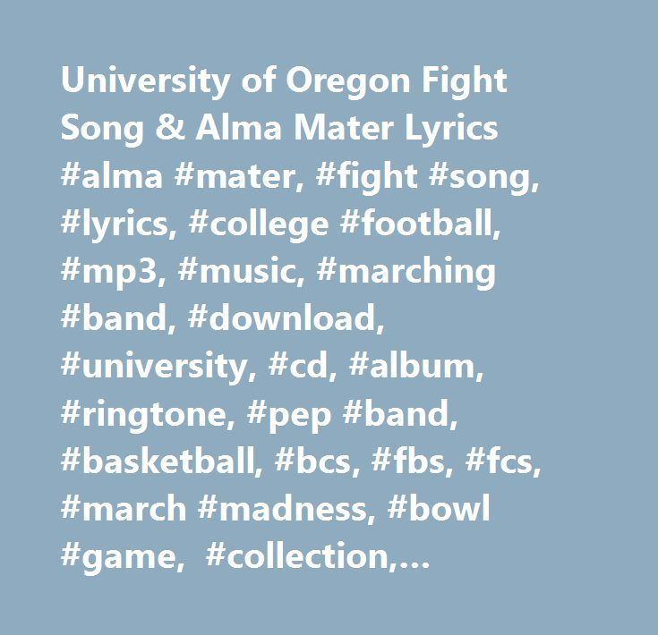 University of Oregon Fight Song & Alma Mater Lyrics #alma #mater, #fight #song, #lyrics, #college #football, #mp3, #music, #marching #band, #download, #university, #cd, #album, #ringtone, #pep #band, #basketball, #bcs, #fbs, #fcs, #march #madness, #bowl #game, #collection, #purchase, #words, #composer, #school, #donation, #purchase, #oregon, #ducks, #ou, #mighty #oregon, #oregon #pledge #song…