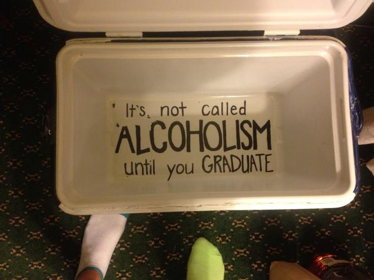 """It's not called alcoholism until you graduate"" lol"