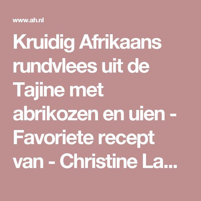 Kruidig Afrikaans rundvlees uit de Tajine met abrikozen en uien - Favoriete recept van - Christine Lambregts - Albert Heijn