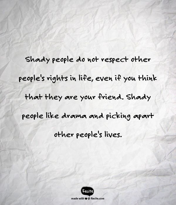 Shady people do not respect other people's rights in life, even if you think that they are your friend. Shady people like drama and picking apart other people's lives. - Quote From Recite.com #RECITE #QUOTE