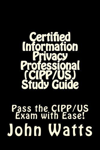Download free Certified Information Privacy Professional (CIPP/US) Study Guide: Pass the IAPP's CIPP/US Exam with Ease! pdf