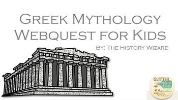 Greek Mythology Webquest for Kids  Students will gain basic knowledge about the Greek gods and goddess by completing an internet-based worksheet. This website is great for students who might be studying World History, Literature, Mythology, Greek, or Latin.
