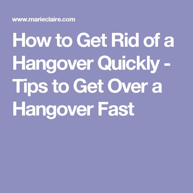 How to Get Rid of a Hangover Quickly - Tips to Get Over a Hangover Fast