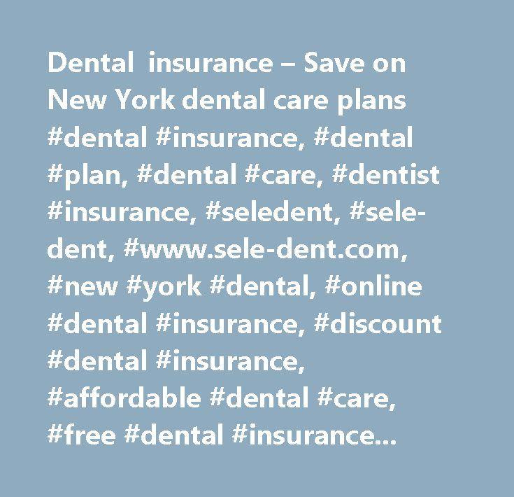 Dental insurance – Save on New York dental care plans #dental #insurance, #dental #plan, #dental #care, #dentist #insurance, #seledent, #sele-dent, #www.sele-dent.com, #new #york #dental, #online #dental #insurance, #discount #dental #insurance, #affordable #dental #care, #free #dental #insurance #quote, #discount #dental #coverage, #dentist #plan, #low #cost #dental #insurance, #cheap #dentist…