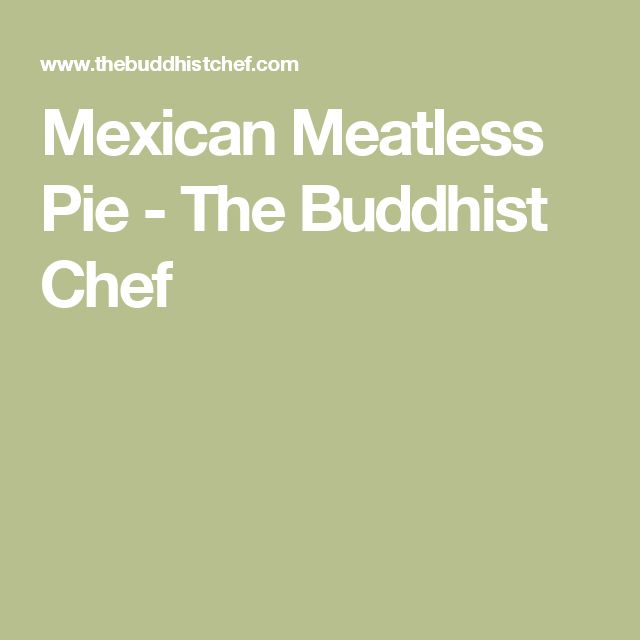 Mexican Meatless Pie - The Buddhist Chef