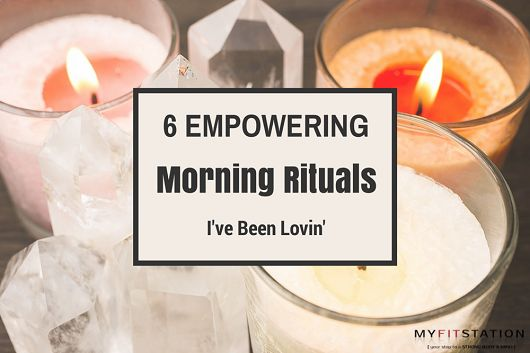 6 Empowering Morning Rituals I've been Lovin' via www.myfitstation.com #zen #candles #ritual