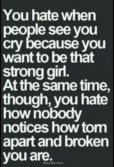 Uh huh!!! Broken Girls Quotes, Be Strong Quotes, Crying Quote, I Hate Life Quotes, I Hate People Quotes, Torn Quotes, I ...