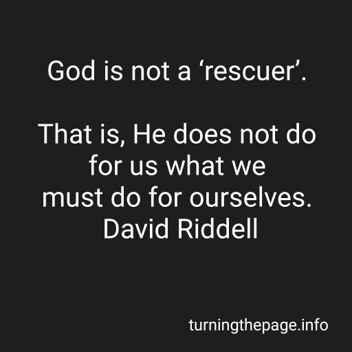 God is not a 'rescuer'. That is, He does not do for us what we must do for ourselves. David Riddell  #boundaries #resentment #rescue #rescuer #mentalhealth #relationship #addiction #codependancy #faith #expectations