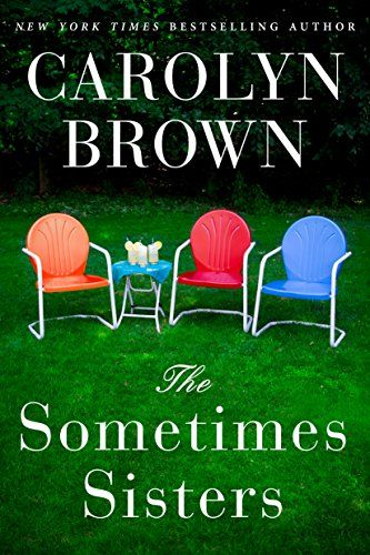 Carolyn Brown The Sometimes Sisters Release Date February 27, 2018 A bittersweet inheritance reunites three estranged sisters in a novel of family, trust, and forgiveness from New York Times bestse…