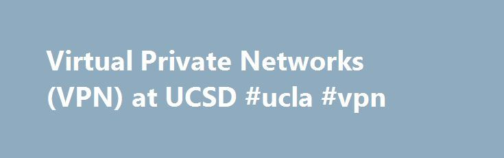 Virtual Private Networks (VPN) at UCSD #ucla #vpn http://delaware.remmont.com/virtual-private-networks-vpn-at-ucsd-ucla-vpn/  # Virtual Private Networks (VPN) at UCSD Learn about UCSD's expanded virtual private network (VPN) service, which lets you create protected connections to UCSD's network from remote locations. The UCSD VPN creates a virtual private connection over public networks using encryption and other security checks to help protect against computer data transmission…