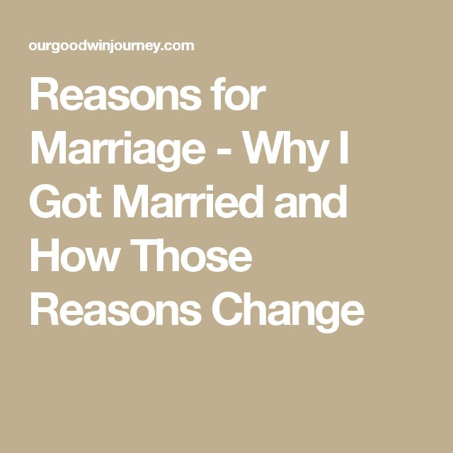 Reasons for Marriage - Why I Got Married and How Those Reasons Change
