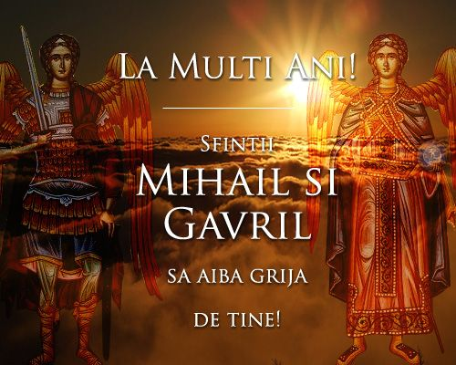 Sfintii Mihail si Gavril sa aiba grija de tine
