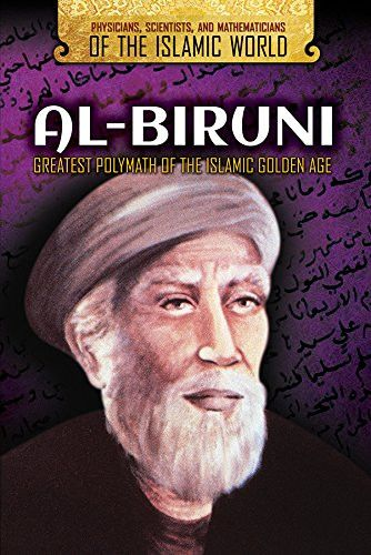 Al-biruni: Greatest Polymath of the Islamic Golden Age (Physicians, Scientists, and Mathematicians o