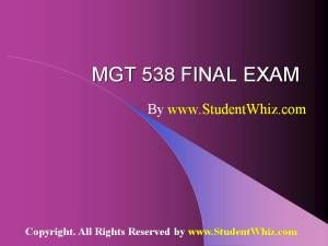 www.StudentWhiz.com MGT 538 Final Exam Answers: University of Phoenix - New Updated Course Click this link to get the Perfect tutorial http://goo.gl/jjFKcp