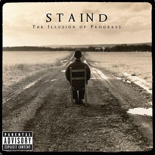 The Illusion Of Progress by Staind...Believe In Me