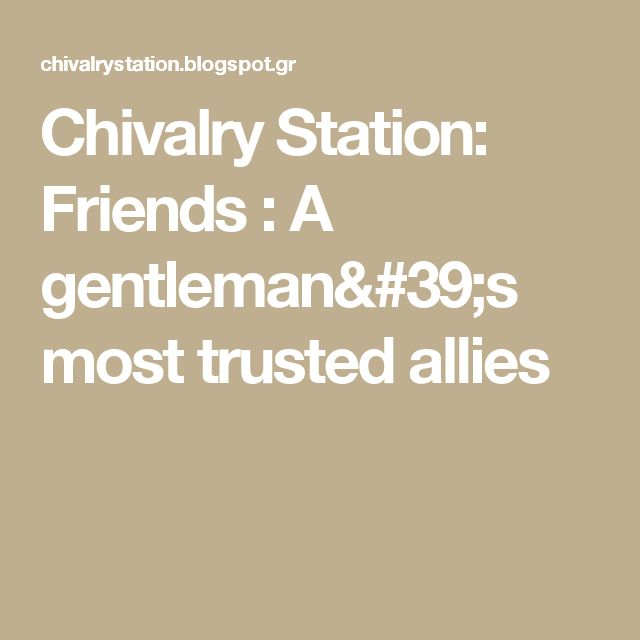 Chivalry Station: Friends : A gentleman's most trusted allies