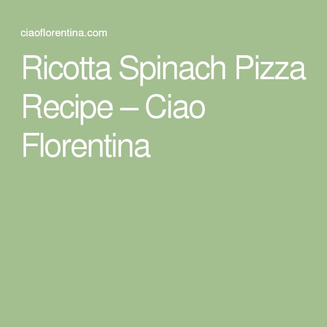 Ricotta Spinach Pizza Recipe – Ciao Florentina