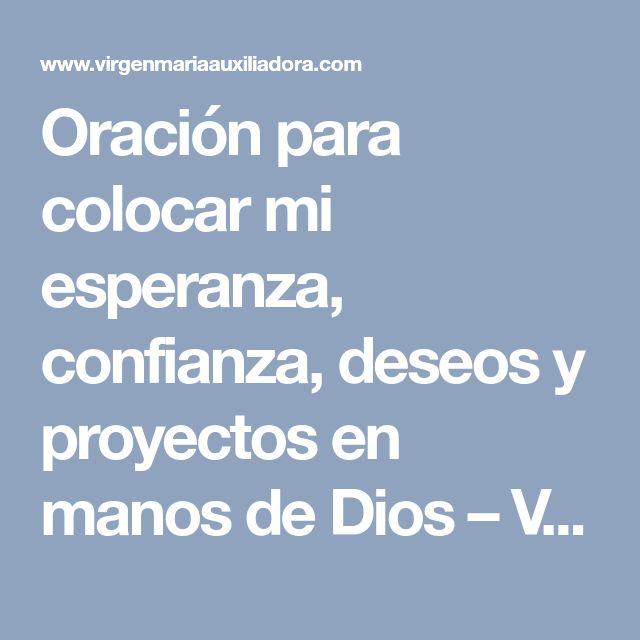 Oración para colocar mi esperanza, confianza, deseos y proyectos en manos de Dios – VIRGEN MARÍA AUXILIADORA