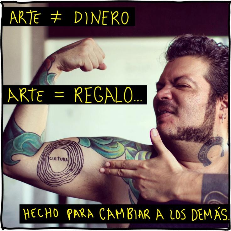 Arte ≠ Dinero  Arte = Regalo...  hecho para cambiar a los demás.