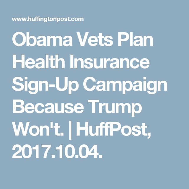 Obama Vets Plan Health Insurance Sign-Up Campaign Because Trump Won't.  | HuffPost, 2017.10.04.