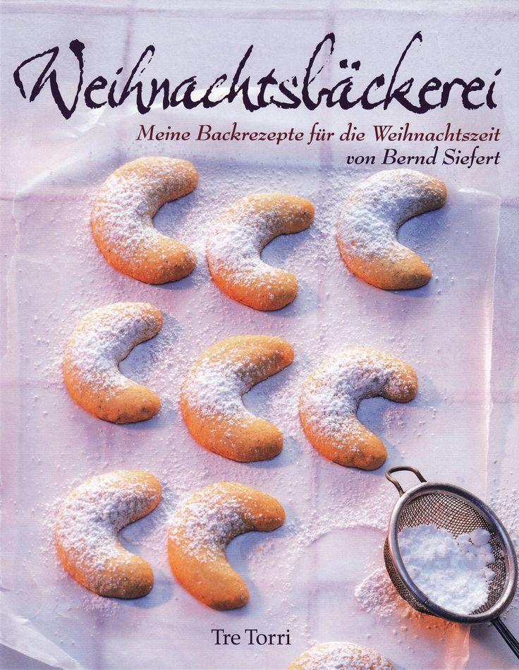 Weihnachtsbäckerei: Meine Backrezepte für die Weihnachtszeit von Bernd Siefert, Tre Torri Verlag 2009, ISBN-13: 978-3941641051